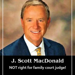 J. SCOTT MACDONALD – NOT RIGHT FOR FAMILY COURT JUDGE!