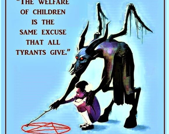 The Welfare of Children is the Same Excuse that All Tyrants Give!